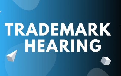 Trademark Hearing – what it is and how to deal with it.